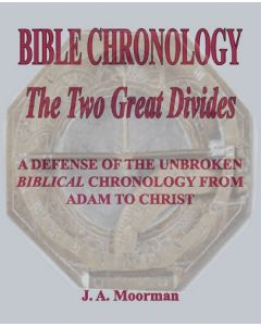 Bible Chronology The Two Great Divides - Dr. Jack A. Moorman