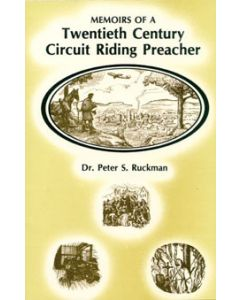 Memoirs of a Twentieth-Century Circuit Riding Preacher - Dr. Peter S. Ruckman