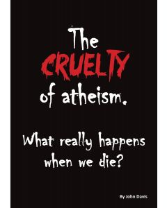 The cruelty of atheism. What really happens when we die? front cover