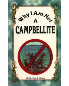 Why I Am Not A Campbellite - Peter S. Ruckman