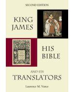King James, his Bible, and its translators - Laurence M. Vance
