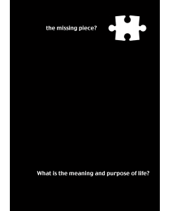 The missing piece? What is the meaning and purpose of life?